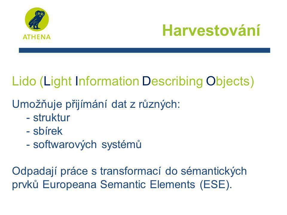 Harvestování Lido (Light Information Describing Objects) Umožňuje přijímání dat z různých: - struktur - sbírek - softwarových systémů Odpadají práce s transformací do sémantických prvků Europeana Semantic Elements (ESE).