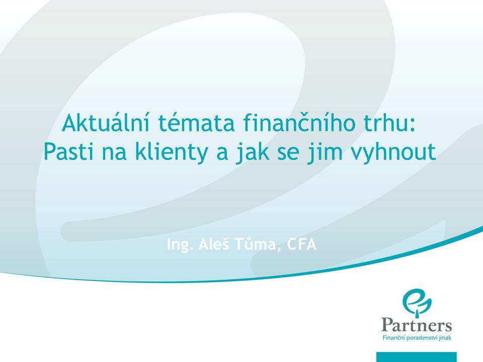 Aktuální témata finančního trhu: Pasti na klienty a jak se jim vyhnout Ing. Aleš Tůma, C FA