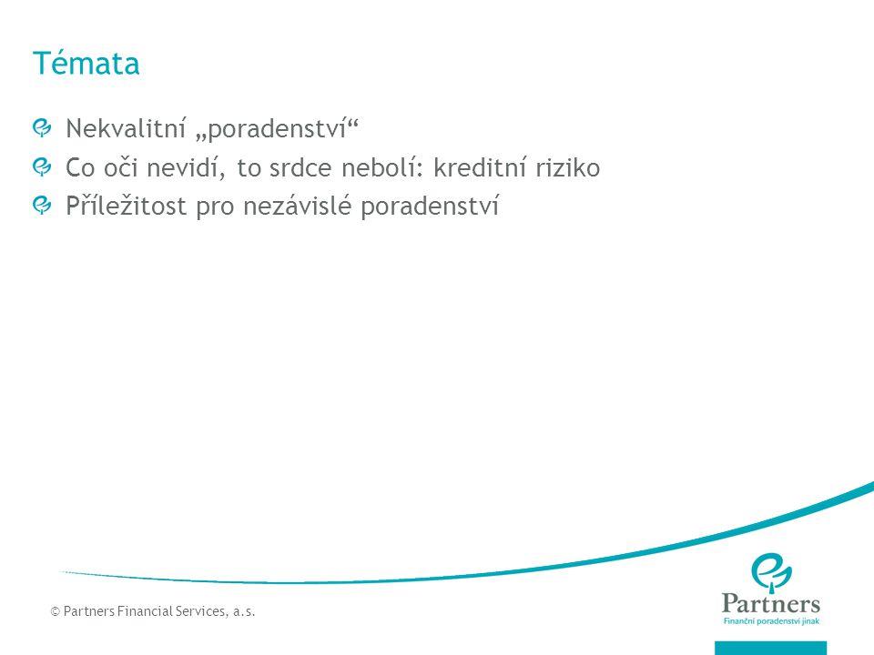 """© Partners For Life Planning Témata Nekvalitní """"poradenství Co oči nevidí, to srdce nebolí: kreditní riziko Příležitost pro nezávislé poradenství © Partners Financial Services, a.s."""