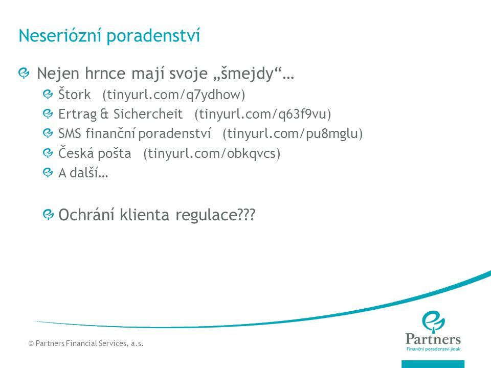 """© Partners For Life Planning Neseriózní poradenství Nejen hrnce mají svoje """"šmejdy … Štork (tinyurl.com/q7ydhow) Ertrag & Sichercheit (tinyurl.com/q63f9vu) SMS finanční poradenství (tinyurl.com/pu8mglu) Česká pošta (tinyurl.com/obkqvcs) A další… Ochrání klienta regulace ."""