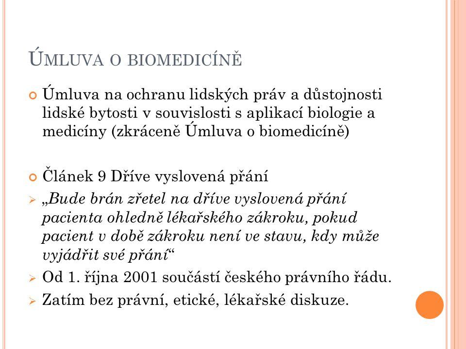 Ú MLUVA O BIOMEDICÍNĚ Úmluva na ochranu lidských práv a důstojnosti lidské bytosti v souvislosti s aplikací biologie a medicíny (zkráceně Úmluva o bio