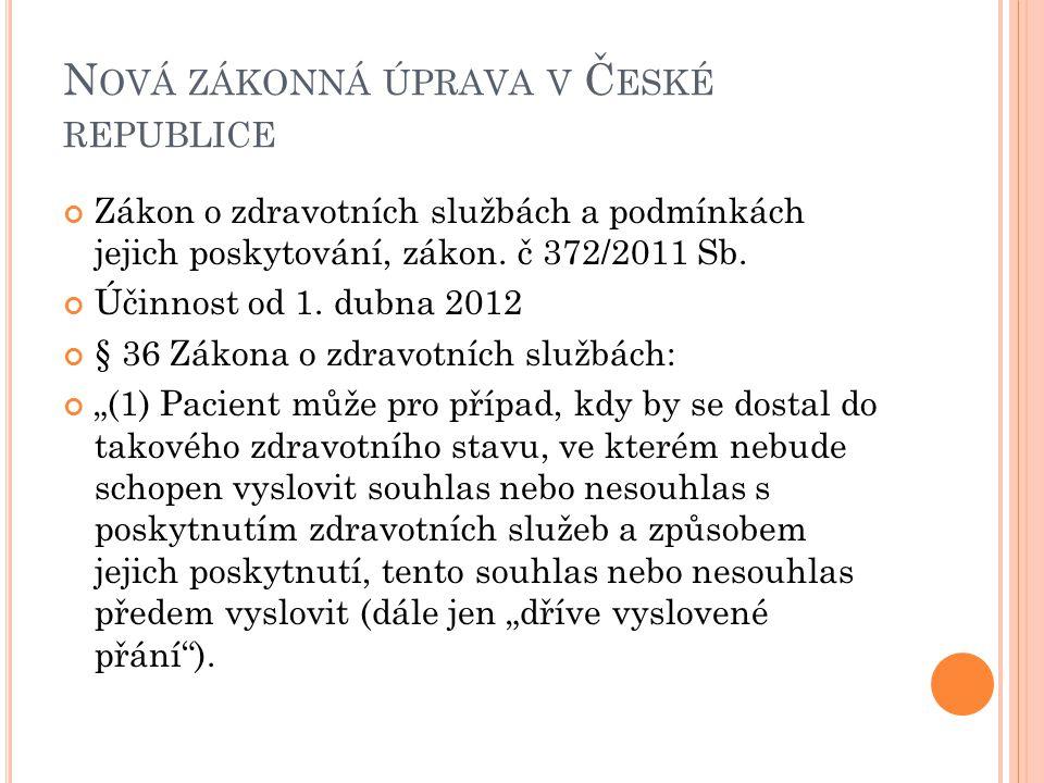 N OVÁ ZÁKONNÁ ÚPRAVA V Č ESKÉ REPUBLICE Zákon o zdravotních službách a podmínkách jejich poskytování, zákon. č 372/2011 Sb. Účinnost od 1. dubna 2012
