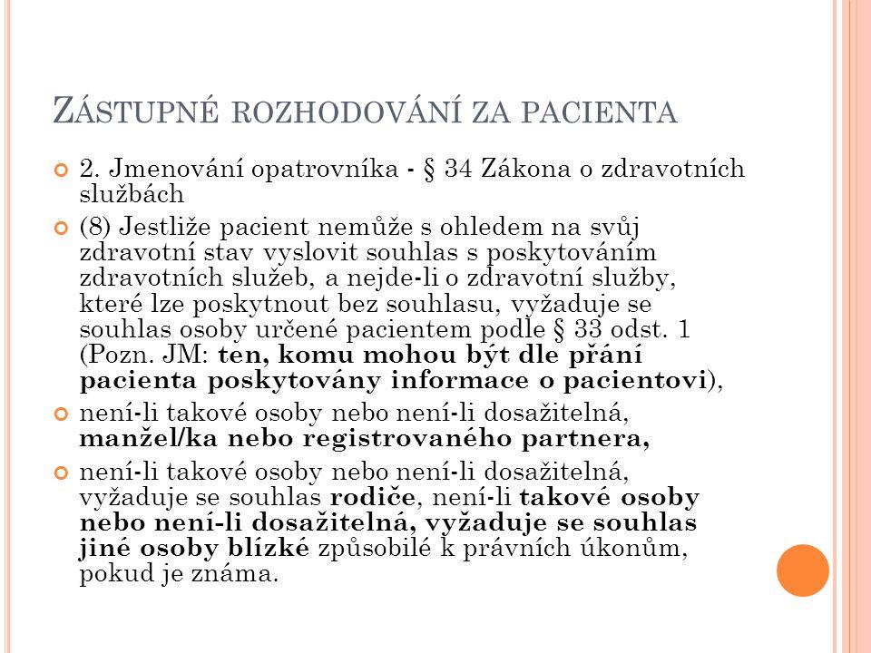 Z ÁSTUPNÉ ROZHODOVÁNÍ ZA PACIENTA 2. Jmenování opatrovníka - § 34 Zákona o zdravotních službách (8) Jestliže pacient nemůže s ohledem na svůj zdravotn