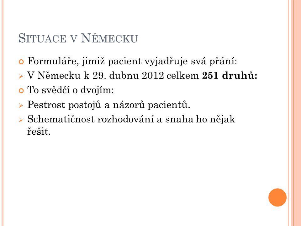 S ITUACE V N ĚMECKU Formuláře, jimiž pacient vyjadřuje svá přání:  V Německu k 29. dubnu 2012 celkem 251 druhů: To svědčí o dvojím:  Pestrost postoj