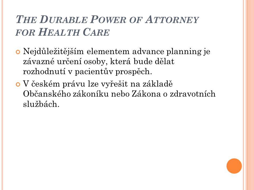 T HE D URABLE P OWER OF A TTORNEY FOR H EALTH C ARE Nejdůležitějším elementem advance planning je závazné určení osoby, která bude dělat rozhodnutí v