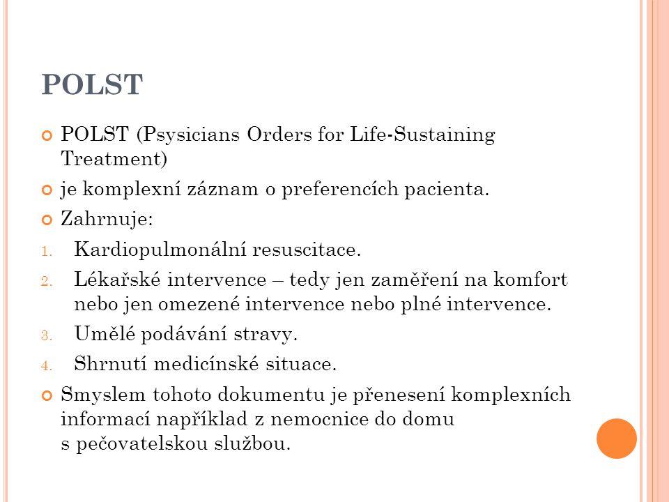 POLST POLST (Psysicians Orders for Life-Sustaining Treatment) je komplexní záznam o preferencích pacienta. Zahrnuje: 1. Kardiopulmonální resuscitace.