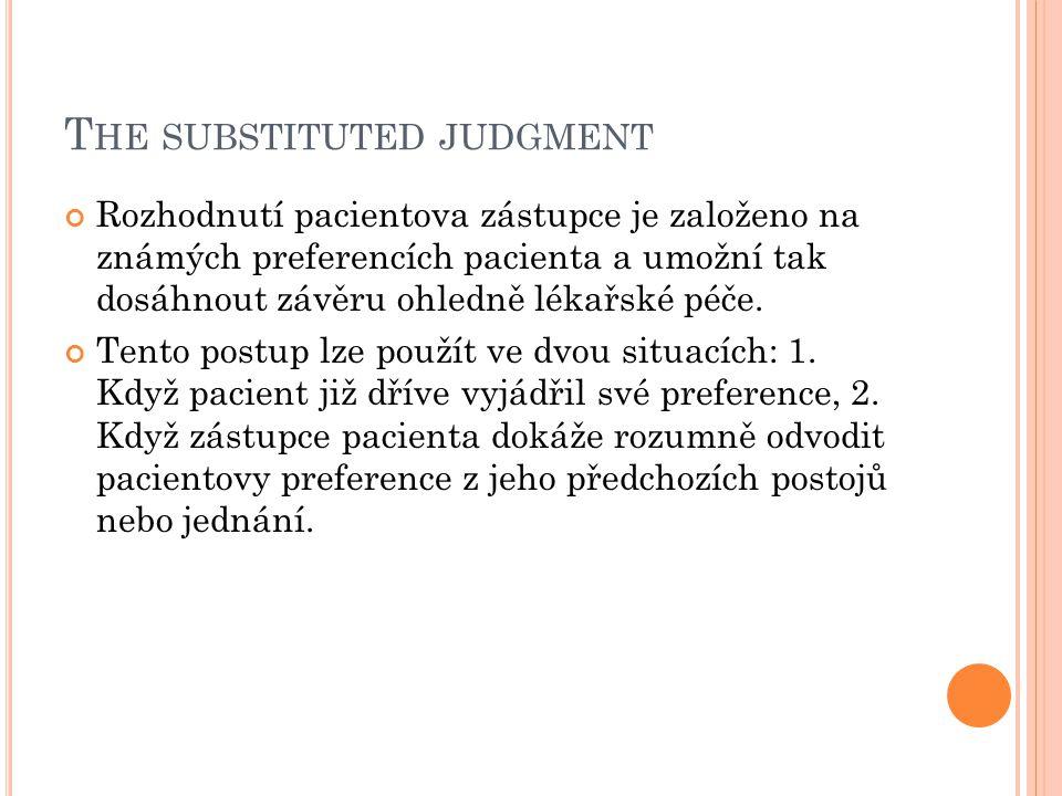 T HE SUBSTITUTED JUDGMENT Rozhodnutí pacientova zástupce je založeno na známých preferencích pacienta a umožní tak dosáhnout závěru ohledně lékařské p