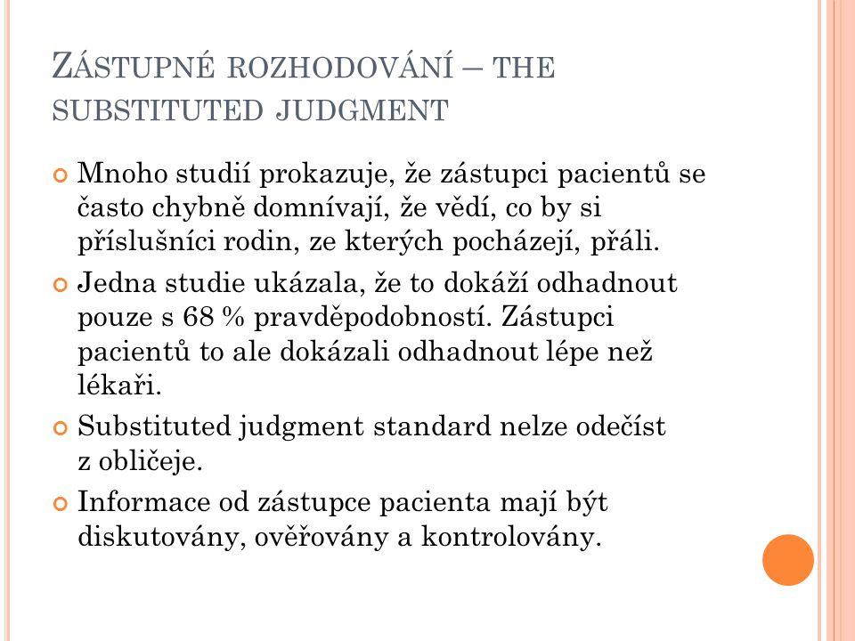 Z ÁSTUPNÉ ROZHODOVÁNÍ – THE SUBSTITUTED JUDGMENT Mnoho studií prokazuje, že zástupci pacientů se často chybně domnívají, že vědí, co by si příslušníci