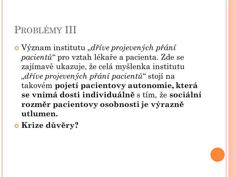 """P ROBLÉMY III Význam institutu """" dříve projevených přání pacientů """" pro vztah lékaře a pacienta. Zde se zajímavě ukazuje, že celá myšlenka institutu """""""