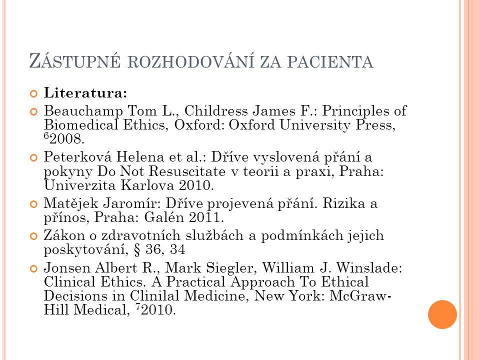 Z ÁSTUPNÉ ROZHODOVÁNÍ ZA PACIENTA Literatura: Beauchamp Tom L., Childress James F.: Principles of Biomedical Ethics, Oxford: Oxford University Press,