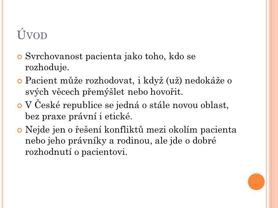 Ú VOD Svrchovanost pacienta jako toho, kdo se rozhoduje. Pacient může rozhodovat, i když (už) nedokáže o svých věcech přemýšlet nebo hovořit. V České