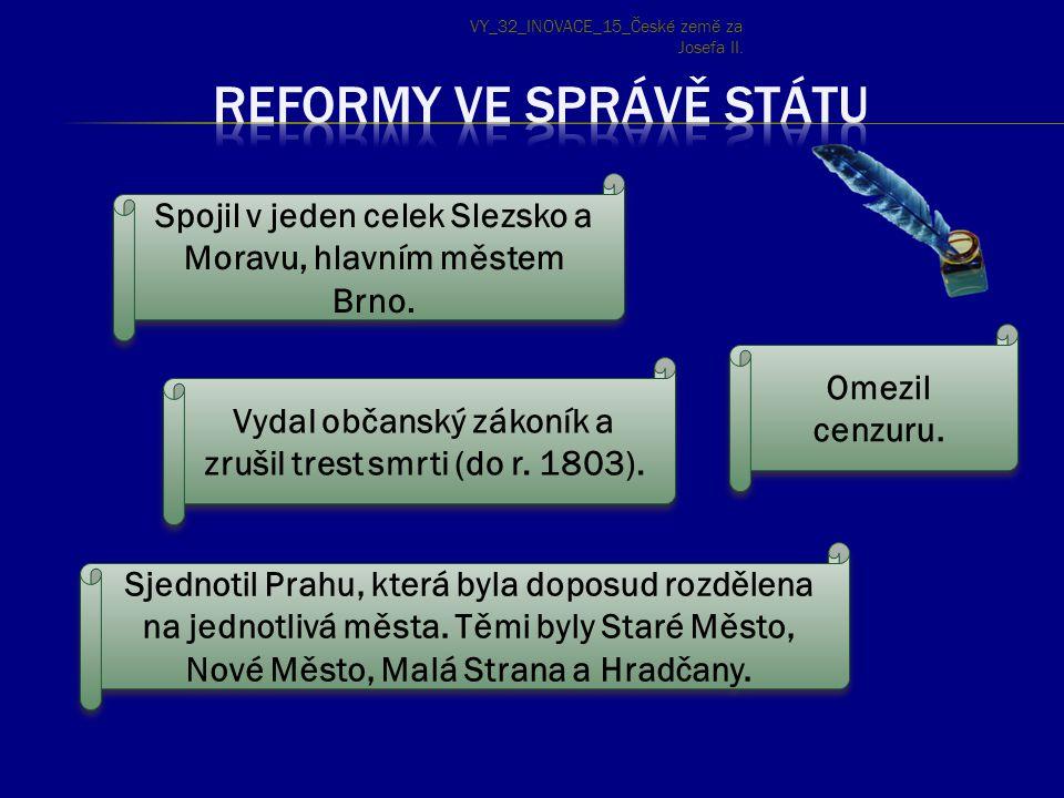 Spojil v jeden celek Slezsko a Moravu, hlavním městem Brno. Vydal občanský zákoník a zrušil trest smrti (do r. 1803). Sjednotil Prahu, která byla dopo