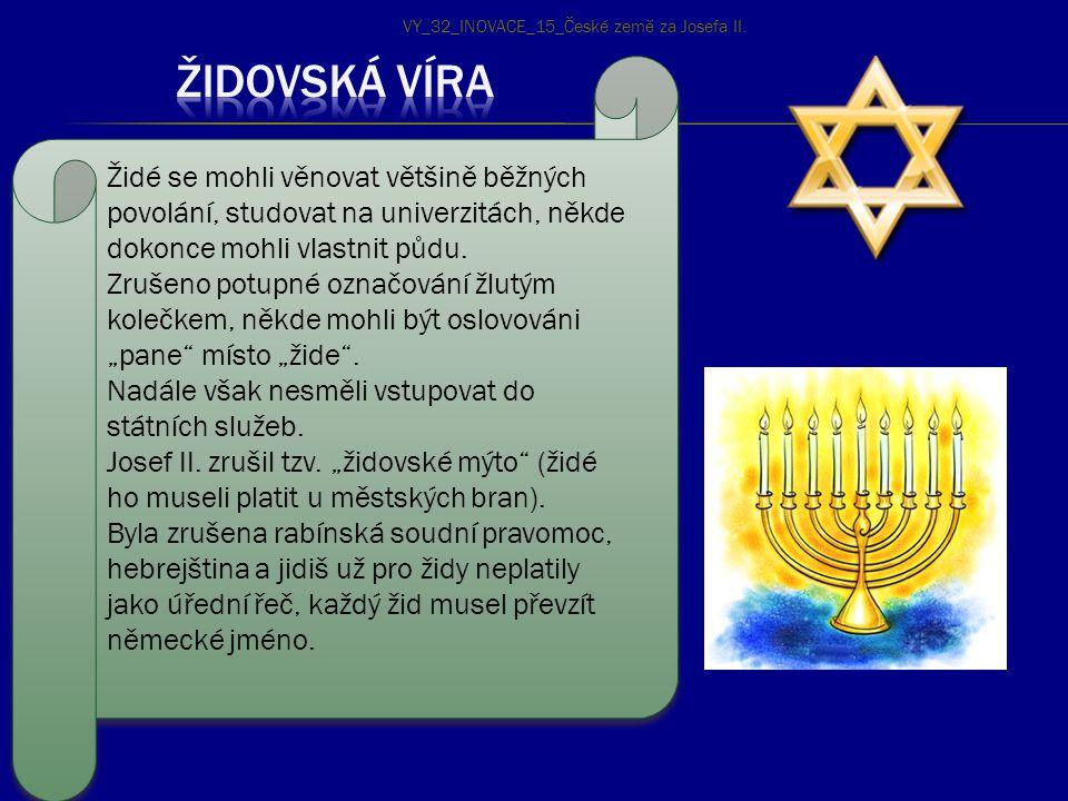 Židé se mohli věnovat většině běžných povolání, studovat na univerzitách, někde dokonce mohli vlastnit půdu. Zrušeno potupné označování žlutým kolečke