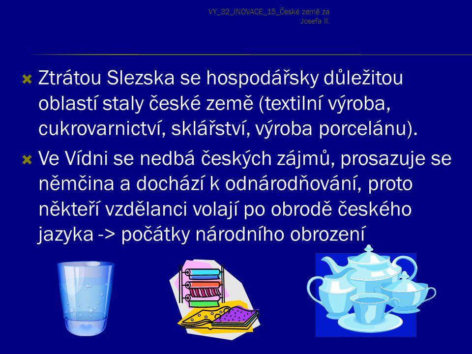  Ztrátou Slezska se hospodářsky důležitou oblastí staly české země (textilní výroba, cukrovarnictví, sklářství, výroba porcelánu).  Ve Vídni se nedb