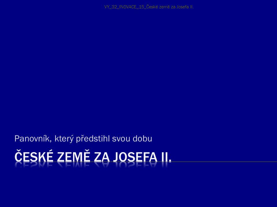 Panovník, který předstihl svou dobu VY_32_INOVACE_15_České země za Josefa II.