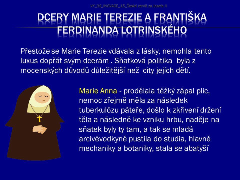 Přestože se Marie Terezie vdávala z lásky, nemohla tento luxus dopřát svým dcerám. Sňatková politika byla z mocenských důvodů důležitější než city jej