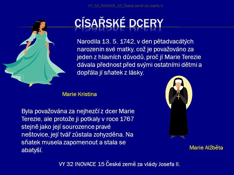 Narodila 13. 5. 1742, v den pětadvacátých narozenin své matky, což je považováno za jeden z hlavních důvodů, proč jí Marie Terezie dávala přednost pře