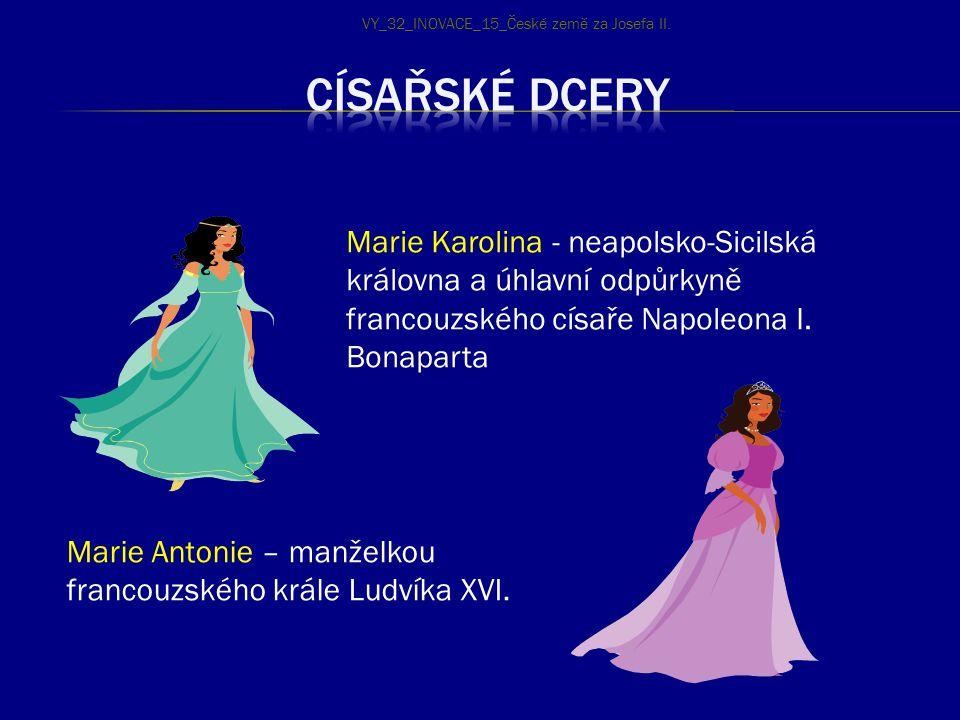 Marie Karolina - neapolsko-Sicilská královna a úhlavní odpůrkyně francouzského císaře Napoleona I. Bonaparta Marie Antonie – manželkou francouzského k
