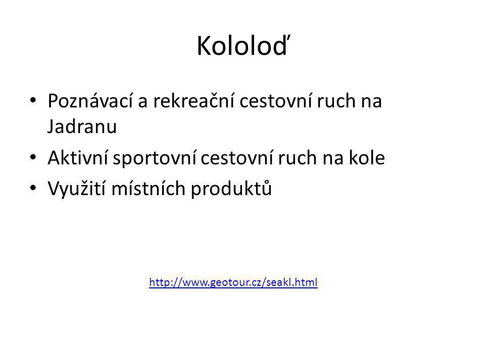 Kololoď • Poznávací a rekreační cestovní ruch na Jadranu • Aktivní sportovní cestovní ruch na kole • Využití místních produktů http://www.geotour.cz/s