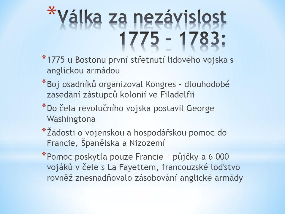 * 1775 u Bostonu první střetnutí lidového vojska s anglickou armádou * Boj osadníků organizoval Kongres – dlouhodobé zasedání zástupců kolonií ve Fila