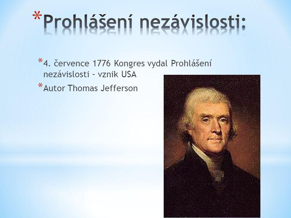 * 4. července 1776 Kongres vydal Prohlášení nezávislosti – vznik USA * Autor Thomas Jefferson