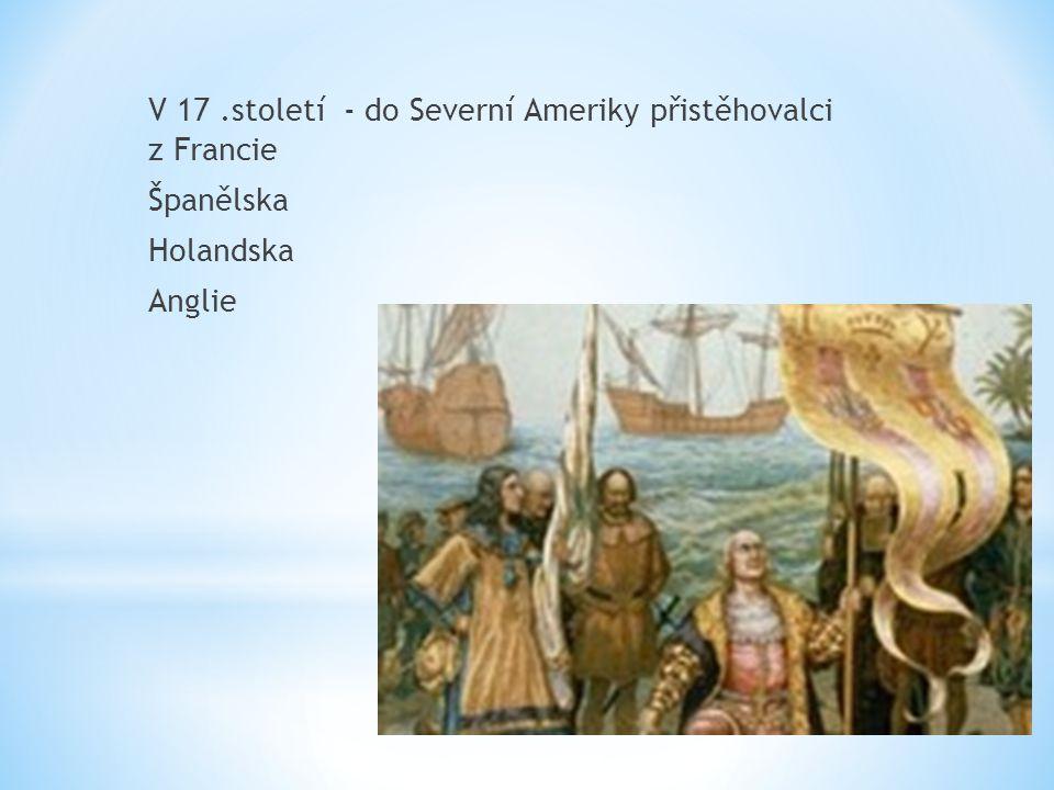 V 17.století - do Severní Ameriky přistěhovalci z Francie Španělska Holandska Anglie
