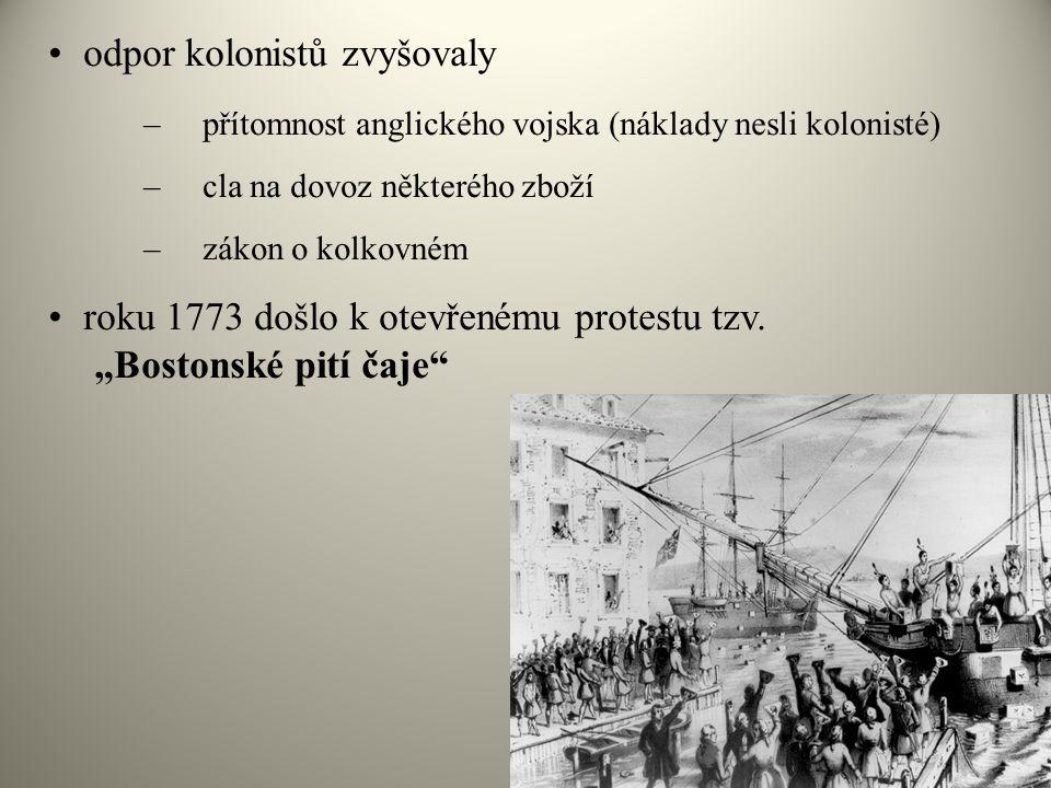 •odpor kolonistů zvyšovaly –přítomnost anglického vojska (náklady nesli kolonisté) –cla na dovoz některého zboží –zákon o kolkovném •roku 1773 došlo k
