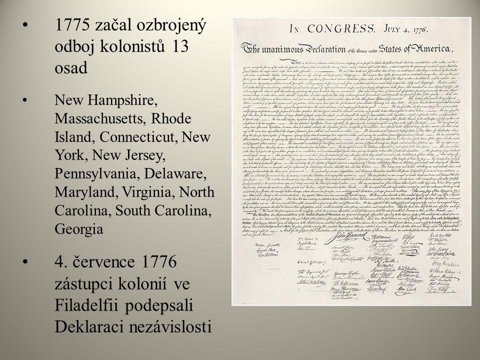 •1775 začal ozbrojený odboj kolonistů 13 osad •New Hampshire, Massachusetts, Rhode Island, Connecticut, New York, New Jersey, Pennsylvania, Delaware,