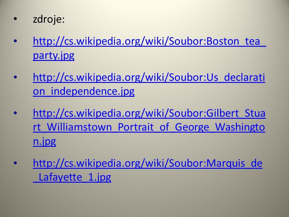 • zdroje: • http://cs.wikipedia.org/wiki/Soubor:Boston_tea_ party.jpg http://cs.wikipedia.org/wiki/Soubor:Boston_tea_ party.jpg • http://cs.wikipedia.