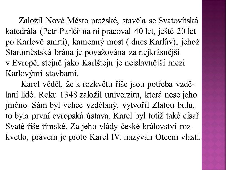 Božena Šimková Král Karel IV.dostal při křtu jméno Václav.