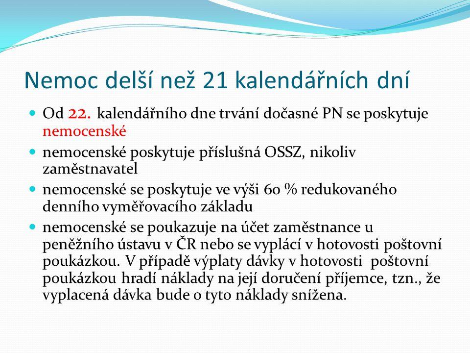 Nemoc delší než 21 kalendářních dní  Od 22. kalendářního dne trvání dočasné PN se poskytuje nemocenské  nemocenské poskytuje příslušná OSSZ, nikoliv