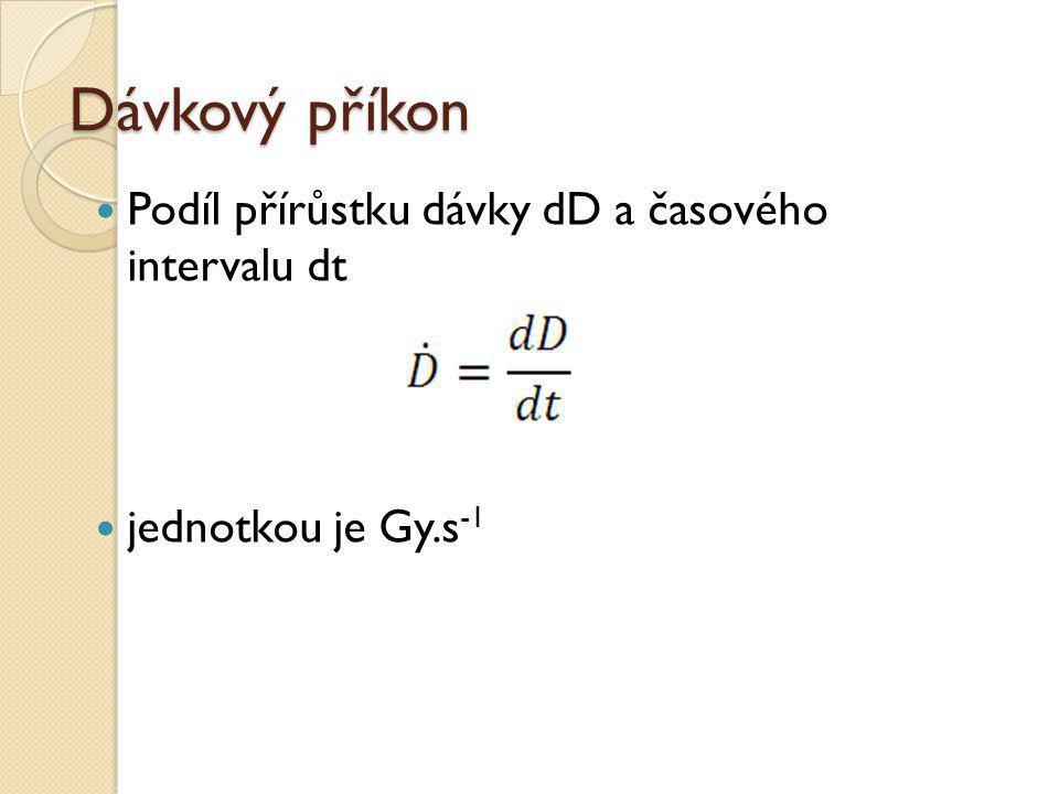 Dávkový příkon  Podíl přírůstku dávky dD a časového intervalu dt  jednotkou je Gy.s -1
