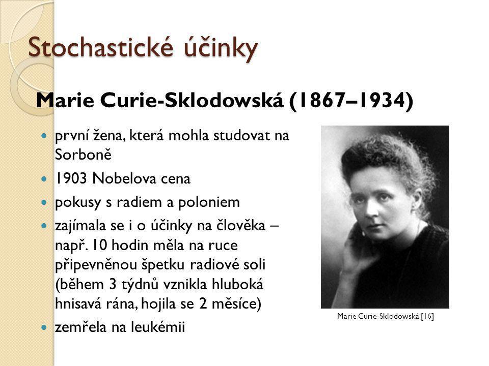 Stochastické účinky  první žena, která mohla studovat na Sorboně  1903 Nobelova cena  pokusy s radiem a poloniem  zajímala se i o účinky na člověk