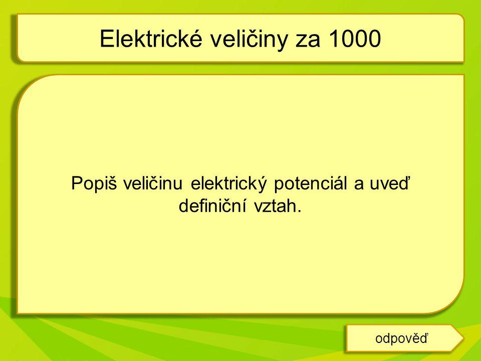Popiš veličinu elektrický potenciál a uveď definiční vztah. Elektrické veličiny za 1000 odpověď