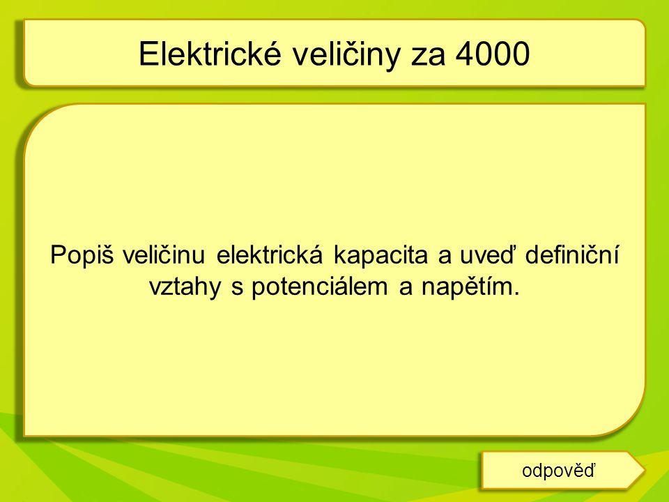 Popiš veličinu elektrická kapacita a uveď definiční vztahy s potenciálem a napětím. Elektrické veličiny za 4000 odpověď