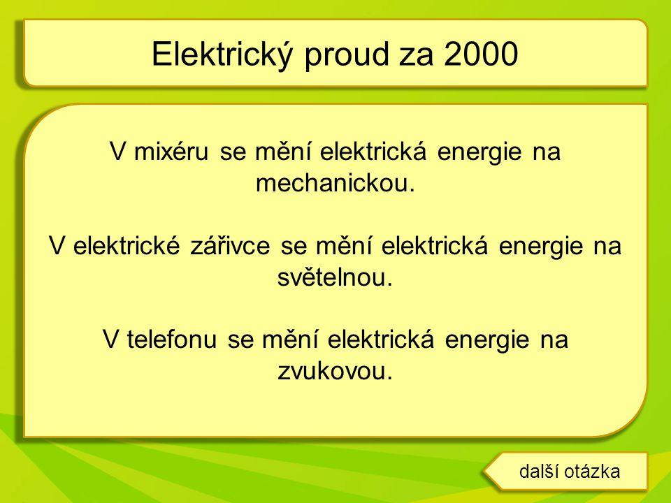 V mixéru se mění elektrická energie na mechanickou. V elektrické zářivce se mění elektrická energie na světelnou. V telefonu se mění elektrická energi
