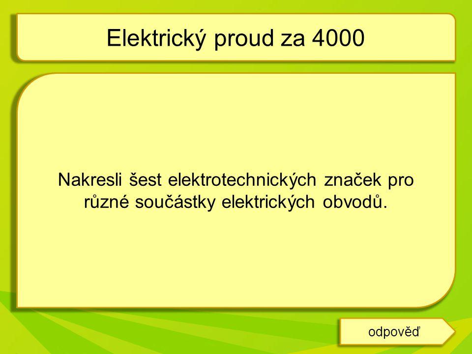 Nakresli šest elektrotechnických značek pro různé součástky elektrických obvodů. Elektrický proud za 4000 odpověď