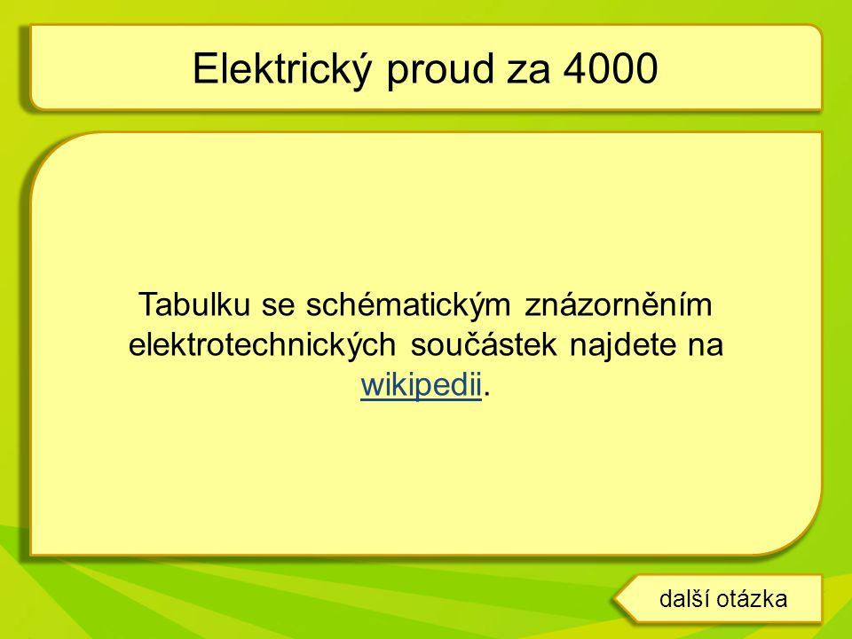 Tabulku se schématickým znázorněním elektrotechnických součástek najdete na wikipedii. wikipedii Elektrický proud za 4000 další otázka