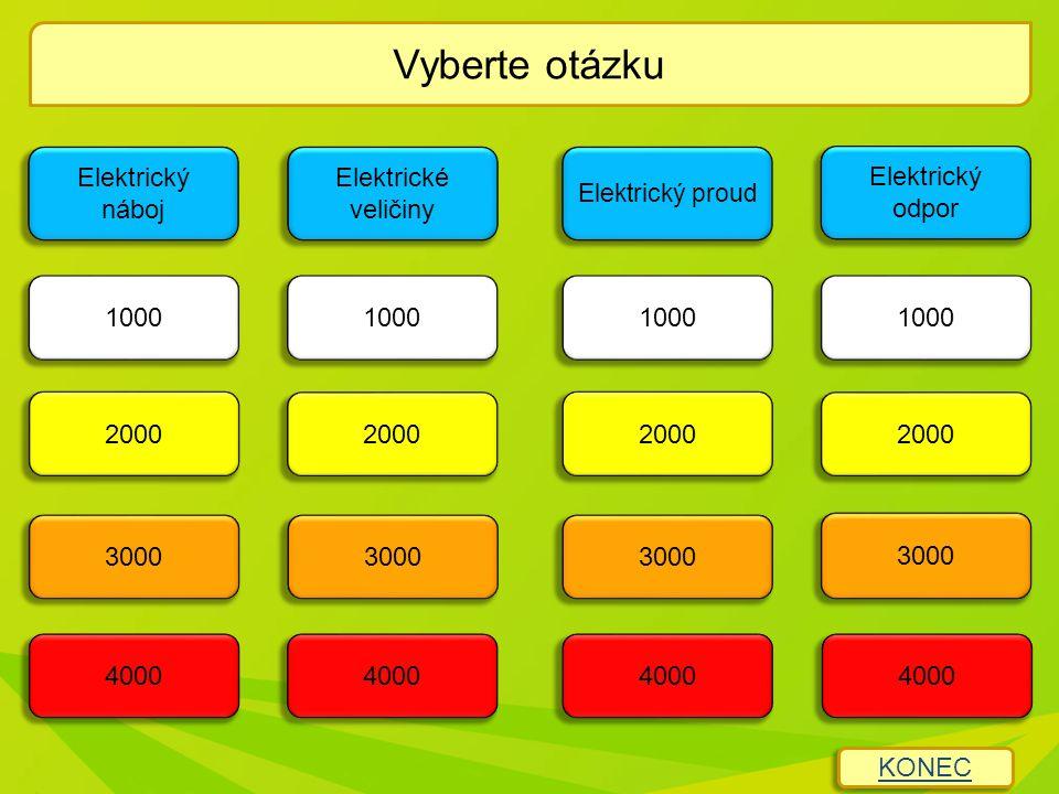 KONEC 1000 2000 3000 4000 2000 3000 4000 2000 3000 4000 3000 Elektrický náboj Elektrické veličiny Elektrický proud Elektrický odpor Vyberte otázku