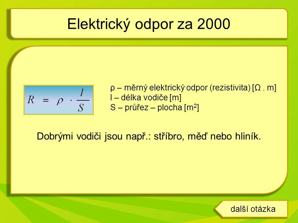 ρ – měrný elektrický odpor (rezistivita) [Ω. m] l – délka vodiče [m] S – průřez – plocha [m 2 ] Dobrými vodiči jsou např.: stříbro, měď nebo hliník. E