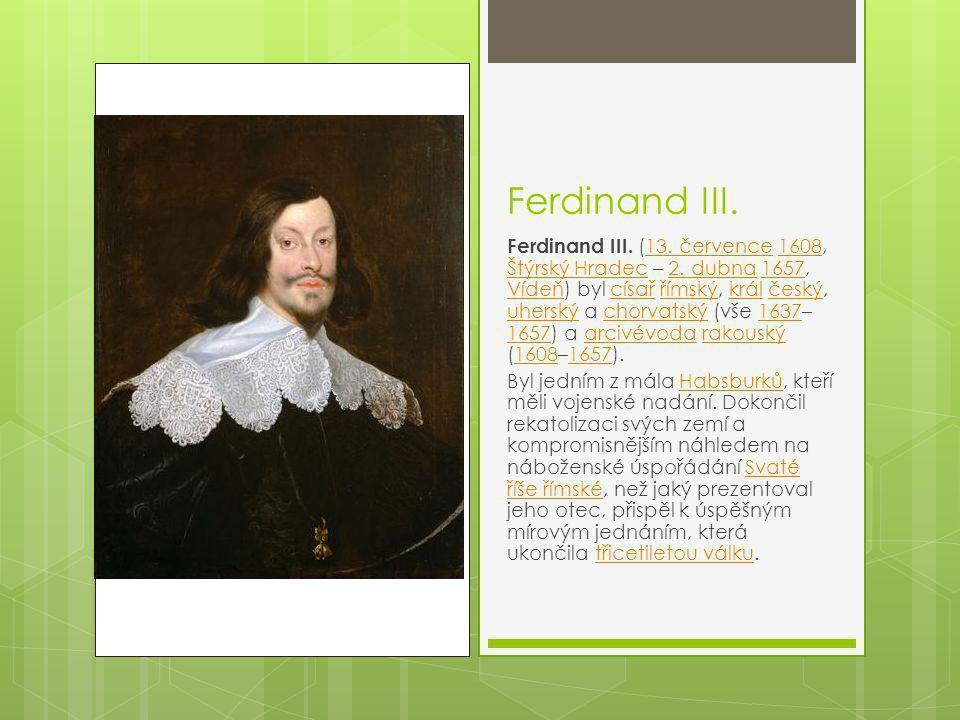Ferdinand III.Ferdinand III. (13. července 1608, Štýrský Hradec – 2.