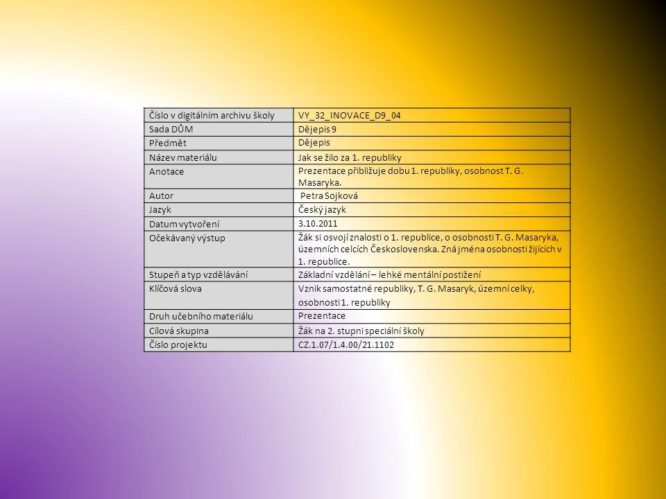 Číslo v digitálním archivu školyVY_32_INOVACE_D9_04 Sada DŮMDějepis 9 Předmět Dějepis Název materiáluJak se žilo za 1. republiky Anotace Prezentace př