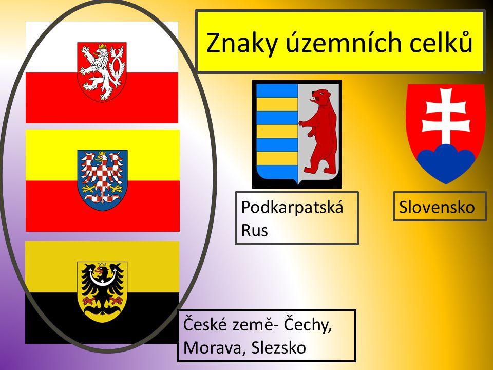 Znaky územních celků Podkarpatská Rus Slovensko České země- Čechy, Morava, Slezsko