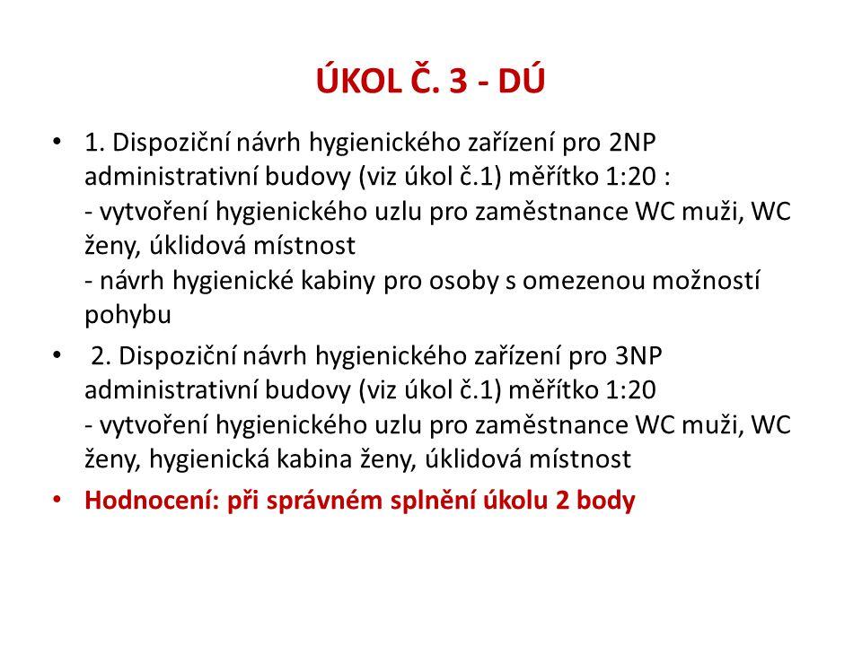 ÚKOL Č. 3 - DÚ • 1. Dispoziční návrh hygienického zařízení pro 2NP administrativní budovy (viz úkol č.1) měřítko 1:20 : - vytvoření hygienického uzlu