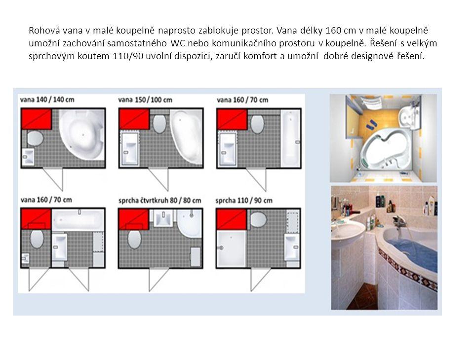 Rohová vana v malé koupelně naprosto zablokuje prostor. Vana délky 160 cm v malé koupelně umožní zachování samostatného WC nebo komunikačního prostoru