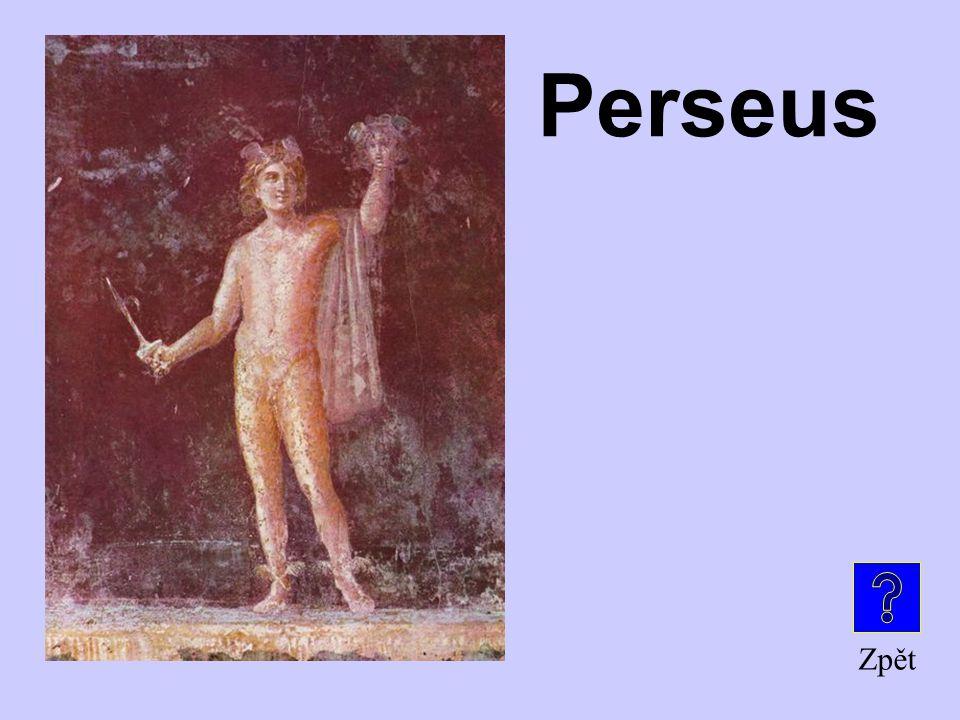 Tento hrdina zabil Medúsu a zachránil Andromedu Je to … ? Mytické bytosti a hrdinové za 200