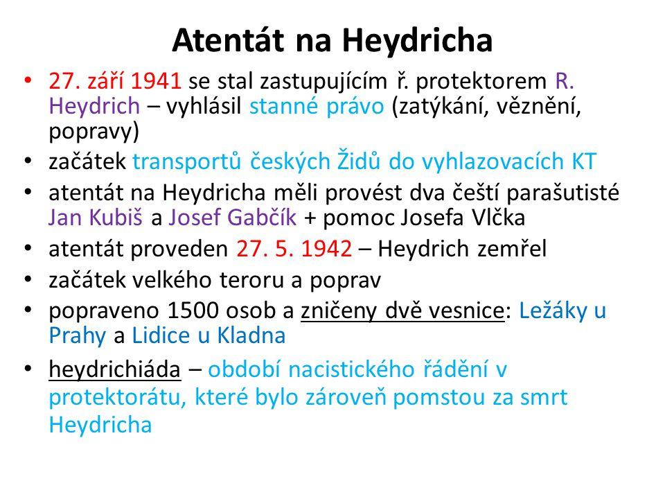 Atentát na Heydricha • 27. září 1941 se stal zastupujícím ř. protektorem R. Heydrich – vyhlásil stanné právo (zatýkání, věznění, popravy) • začátek tr