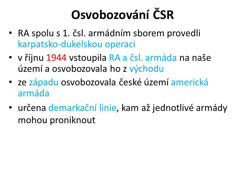 Osvobozování ČSR • RA spolu s 1. čsl. armádním sborem provedli karpatsko-dukelskou operaci • v říjnu 1944 vstoupila RA a čsl. armáda na naše území a o