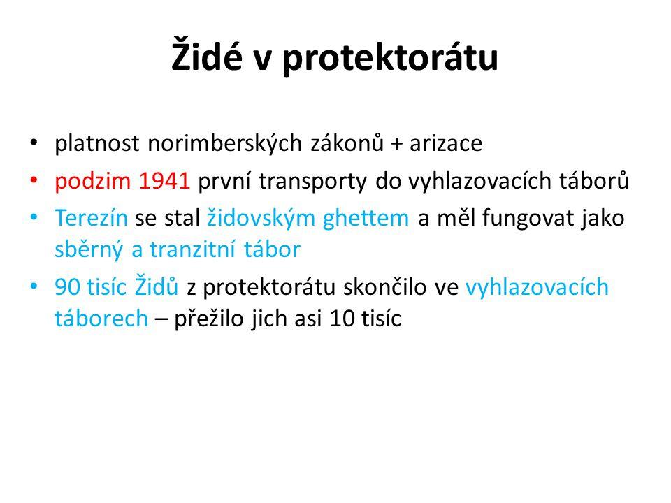 Židé v protektorátu • platnost norimberských zákonů + arizace • podzim 1941 první transporty do vyhlazovacích táborů • Terezín se stal židovským ghett