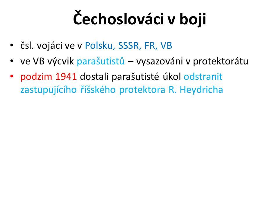 Čechoslováci v boji • čsl. vojáci ve v Polsku, SSSR, FR, VB • ve VB výcvik parašutistů – vysazováni v protektorátu • podzim 1941 dostali parašutisté ú